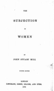 جان استوارت میل، اندیشمند بریتانیایی قرن نوزدهم در کتاب «انقیاد زنان» به بحث دربارهی برابری حقوق زنان و مردان میپردازد.